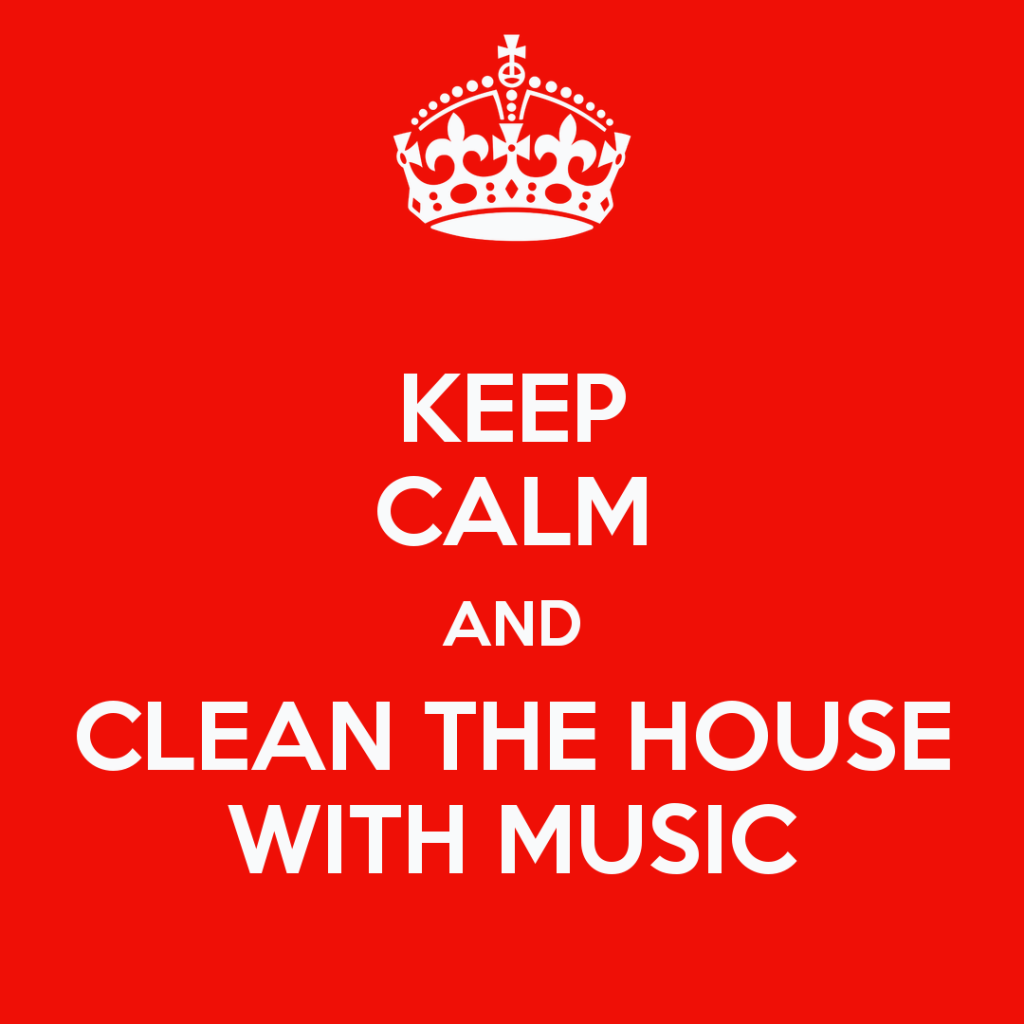 keep-calm-and-clean-the-house-with-music-1